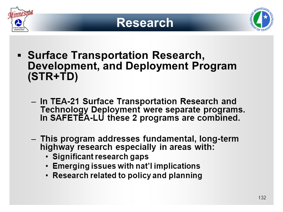 132 Research Surface Transportation Research, Development, and Deployment Program (STR+TD) –In TEA-21 Surface Transportation Research and Technology D
