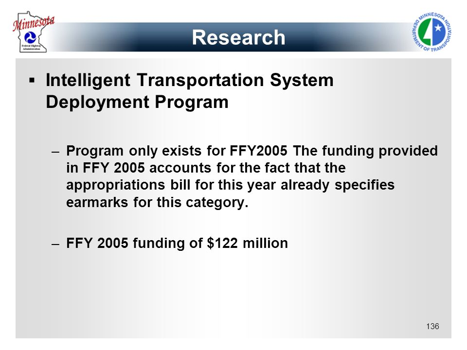 136 Intelligent Transportation System Deployment Program –Program only exists for FFY2005 The funding provided in FFY 2005 accounts for the fact that