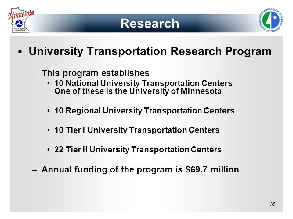 138 Research University Transportation Research Program –This program establishes 10 National University Transportation Centers One of these is the Un