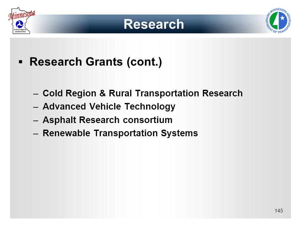 145 Research Grants (cont.) –Cold Region & Rural Transportation Research –Advanced Vehicle Technology –Asphalt Research consortium –Renewable Transpor