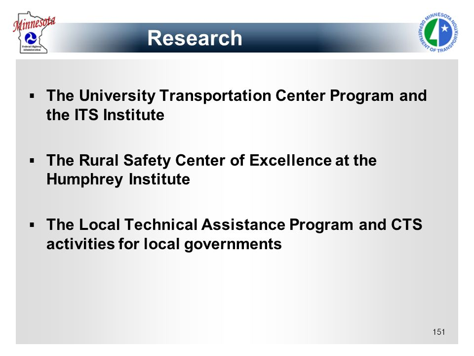 151 The University Transportation Center Program and the ITS Institute The Rural Safety Center of Excellence at the Humphrey Institute The Local Techn