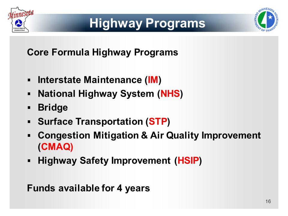 16 Core Formula Highway Programs Interstate Maintenance (IM) National Highway System (NHS) Bridge Surface Transportation (STP) Congestion Mitigation &