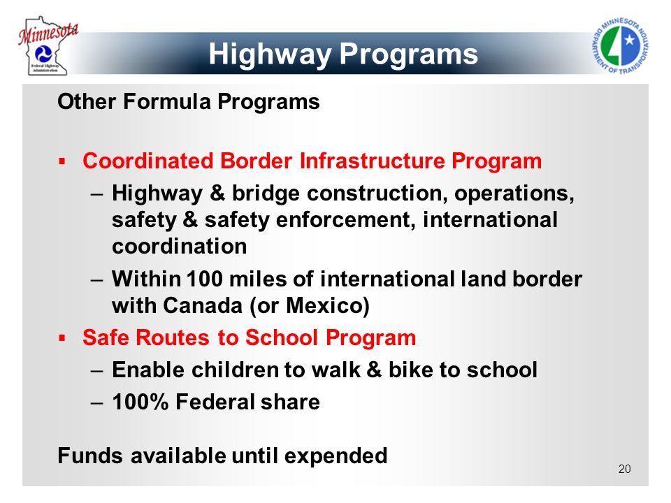 20 Other Formula Programs Coordinated Border Infrastructure Program –Highway & bridge construction, operations, safety & safety enforcement, internati
