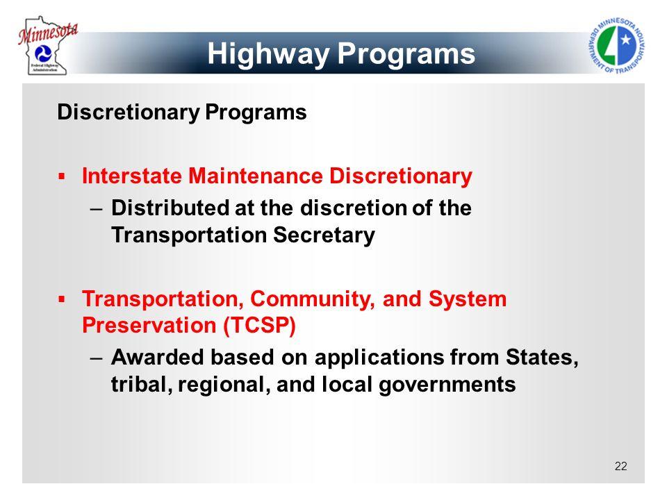 22 Discretionary Programs Interstate Maintenance Discretionary –Distributed at the discretion of the Transportation Secretary Transportation, Communit