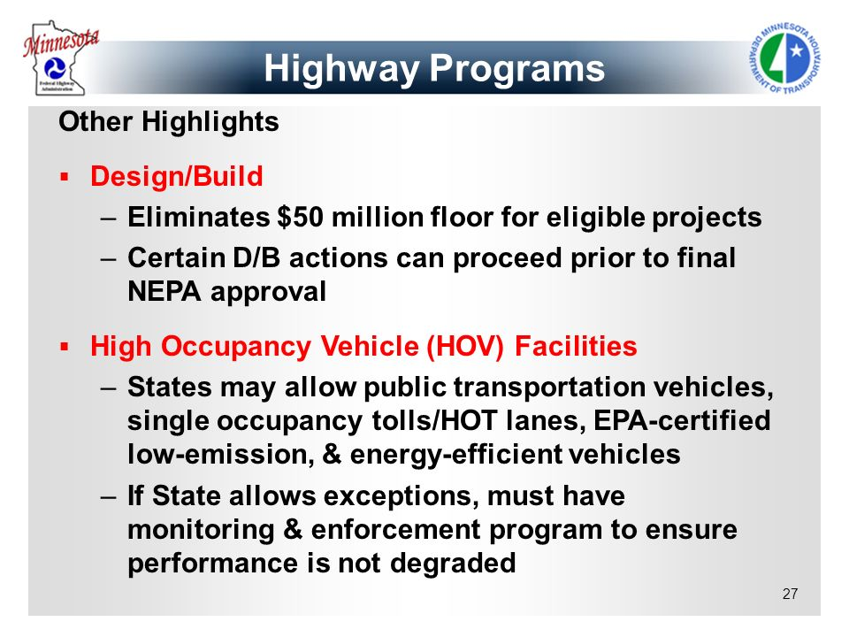 27 Other Highlights Design/Build –Eliminates $50 million floor for eligible projects –Certain D/B actions can proceed prior to final NEPA approval Hig