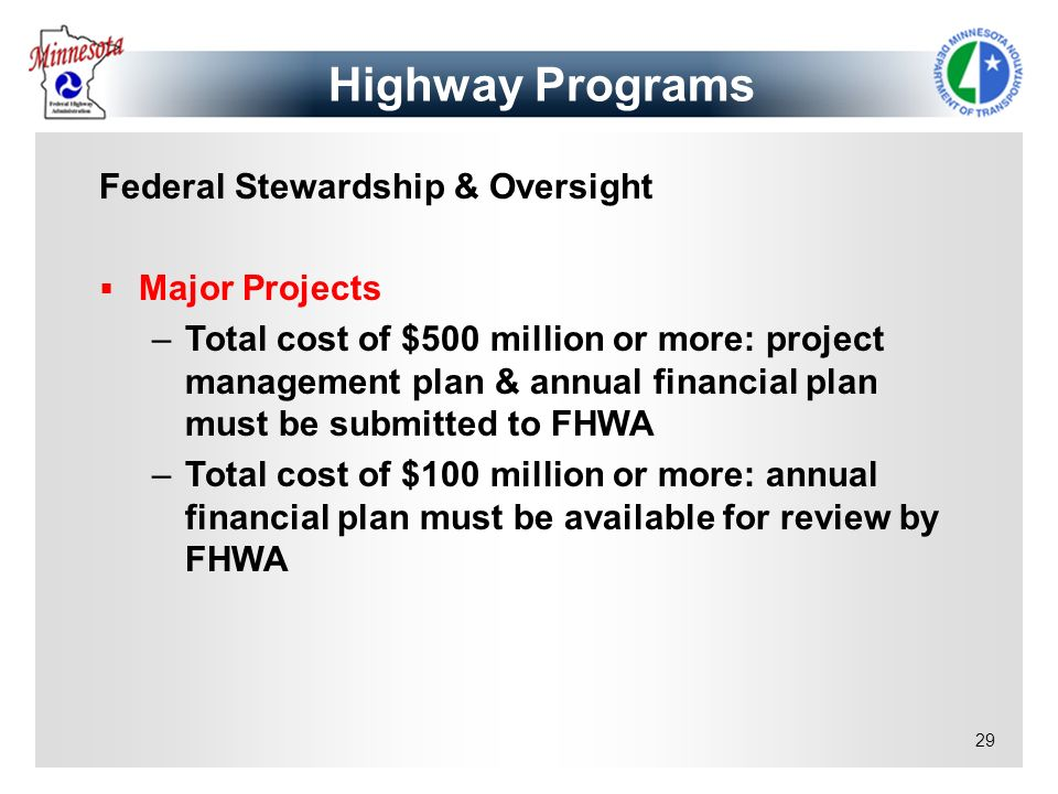 29 Federal Stewardship & Oversight Major Projects –Total cost of $500 million or more: project management plan & annual financial plan must be submitt