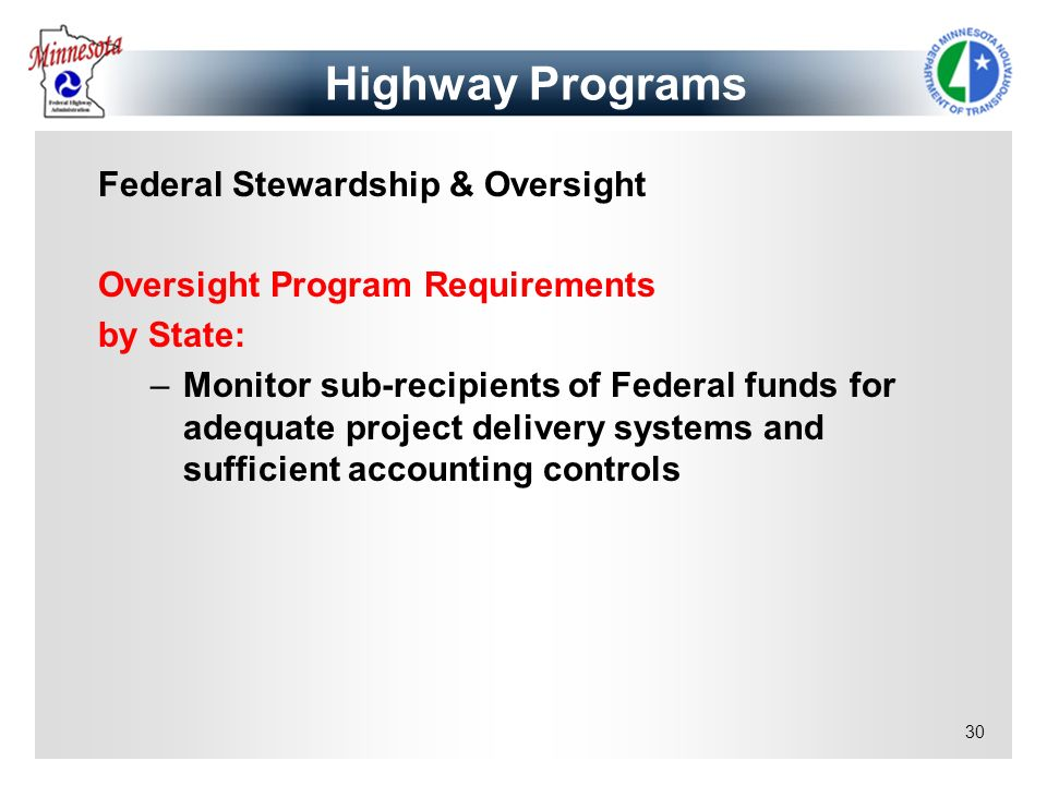30 Federal Stewardship & Oversight Oversight Program Requirements by State: –Monitor sub-recipients of Federal funds for adequate project delivery sys