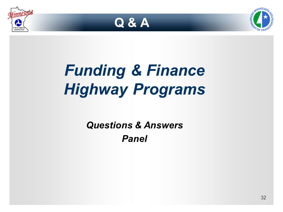 32 Q & A Funding & Finance Highway Programs Questions & Answers Panel