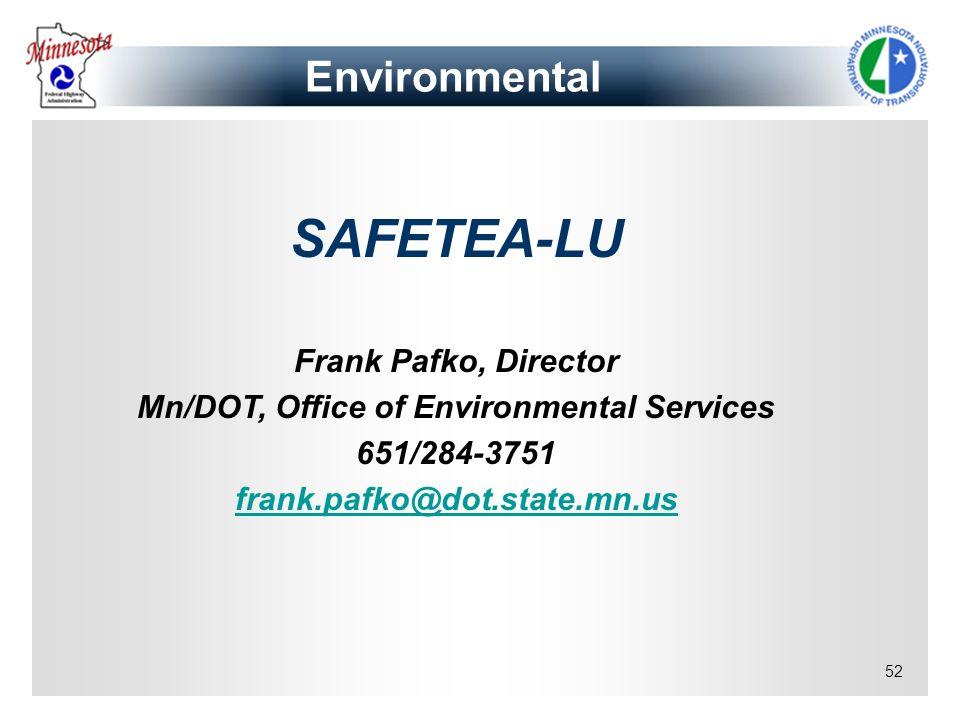 52 Environmental SAFETEA-LU Frank Pafko, Director Mn/DOT, Office of Environmental Services 651/284-3751 frank.pafko@dot.state.mn.us