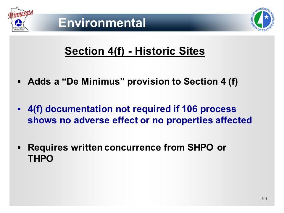 59 Section 4(f) - Historic Sites Adds a De Minimus provision to Section 4 (f) 4(f) documentation not required if 106 process shows no adverse effect o