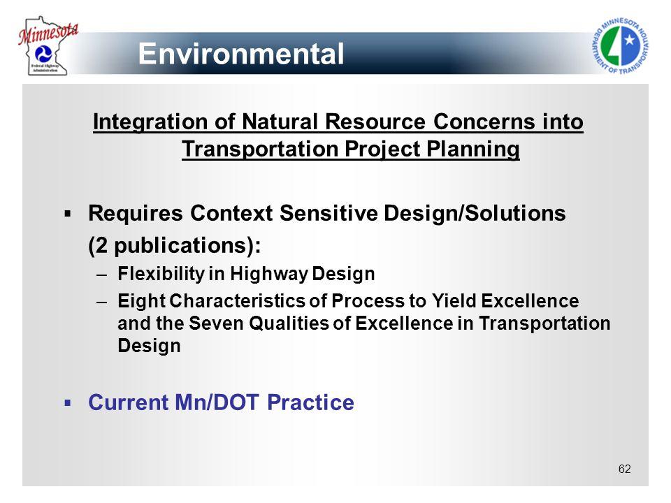 62 Integration of Natural Resource Concerns into Transportation Project Planning Requires Context Sensitive Design/Solutions (2 publications): –Flexib