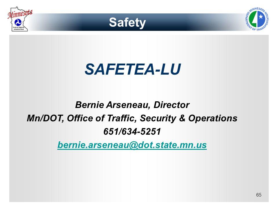 65 Safety SAFETEA-LU Bernie Arseneau, Director Mn/DOT, Office of Traffic, Security & Operations 651/634-5251 bernie.arseneau@dot.state.mn.us