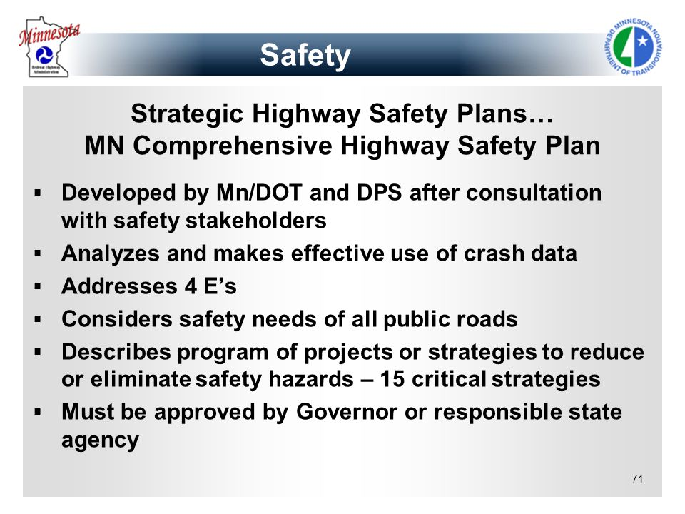 71 Strategic Highway Safety Plans… MN Comprehensive Highway Safety Plan Developed by Mn/DOT and DPS after consultation with safety stakeholders Analyz