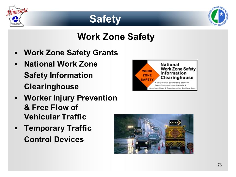 76 Work Zone Safety Work Zone Safety Grants National Work Zone Safety Information Clearinghouse Worker Injury Prevention & Free Flow of Vehicular Traf