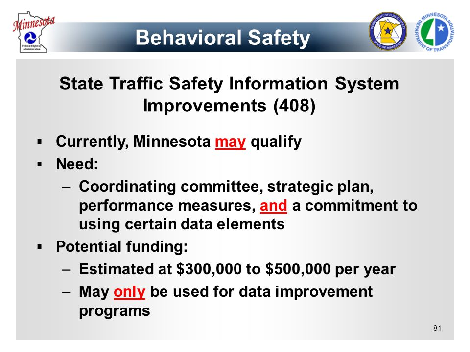 81 State Traffic Safety Information System Improvements (408) Currently, Minnesota may qualify Need: –Coordinating committee, strategic plan, performa