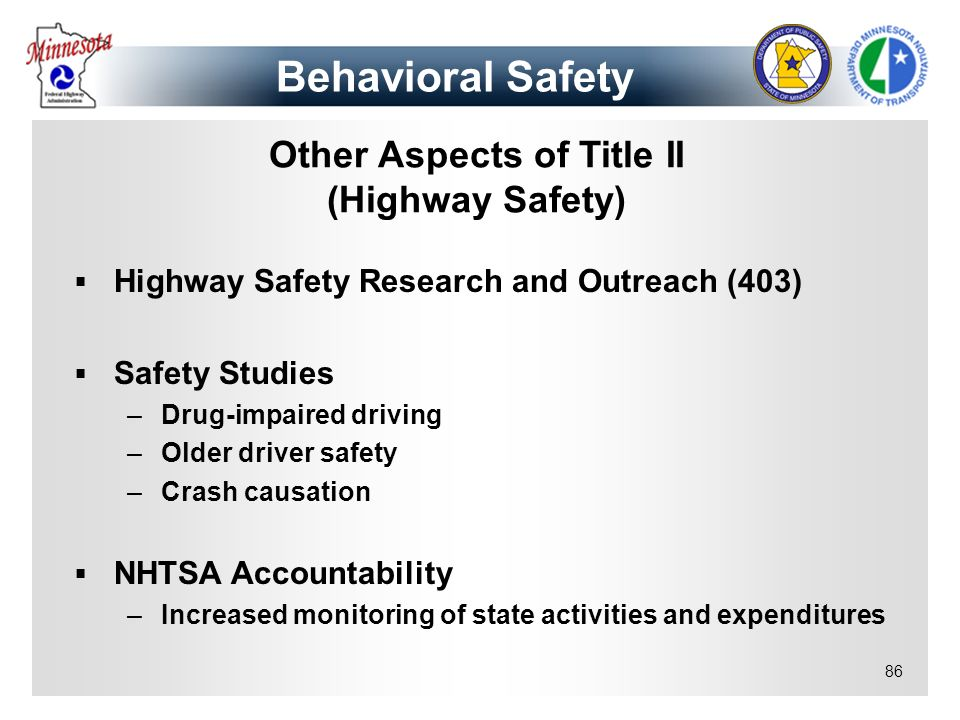 86 Other Aspects of Title II (Highway Safety) Highway Safety Research and Outreach (403) Safety Studies –Drug-impaired driving –Older driver safety –C