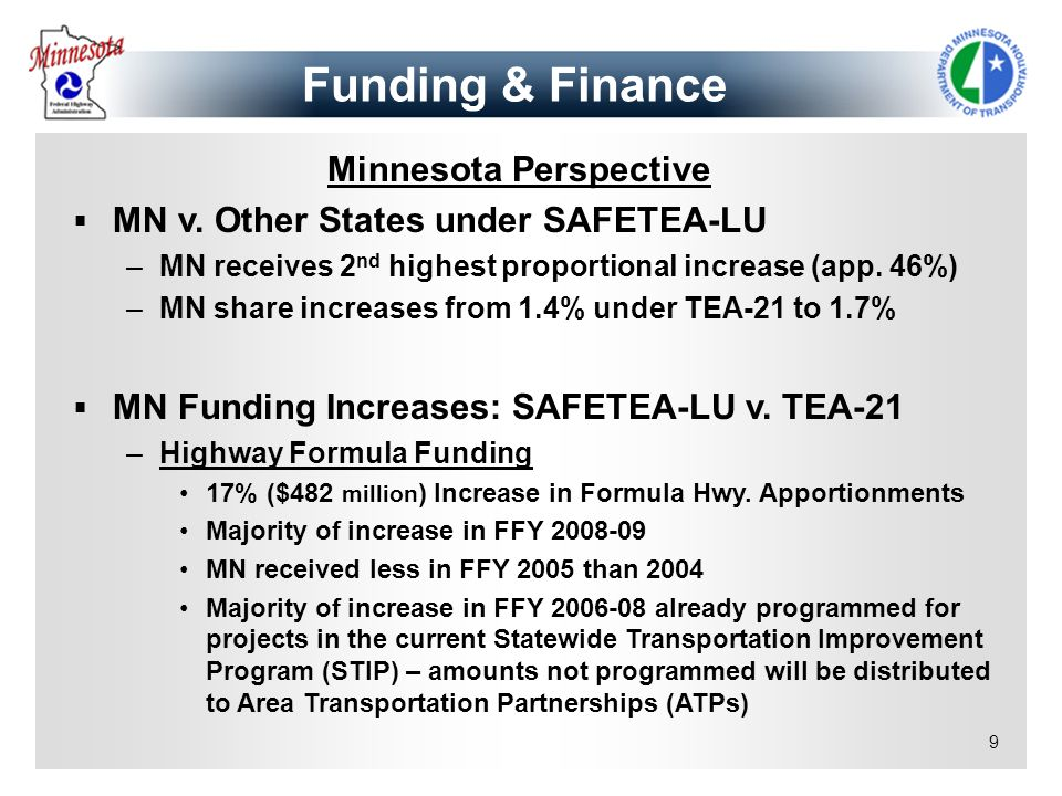 9 Minnesota Perspective MN v. Other States under SAFETEA-LU –MN receives 2 nd highest proportional increase (app. 46%) –MN share increases from 1.4% u