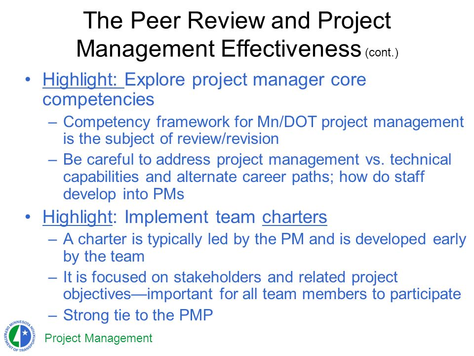 Project Management Highlight: Explore project manager core competencies –Competency framework for Mn/DOT project management is the subject of review/revision –Be careful to address project management vs.