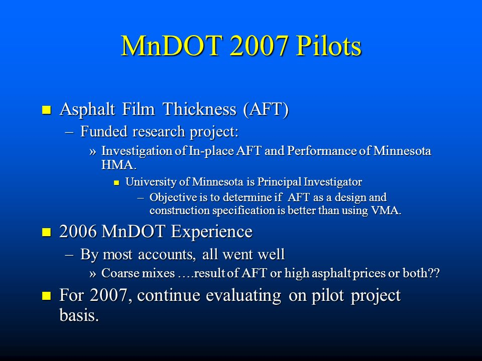 MnDOT 2007 Pilots n Asphalt Film Thickness (AFT) –Funded research project: »Investigation of In-place AFT and Performance of Minnesota HMA. n Universi