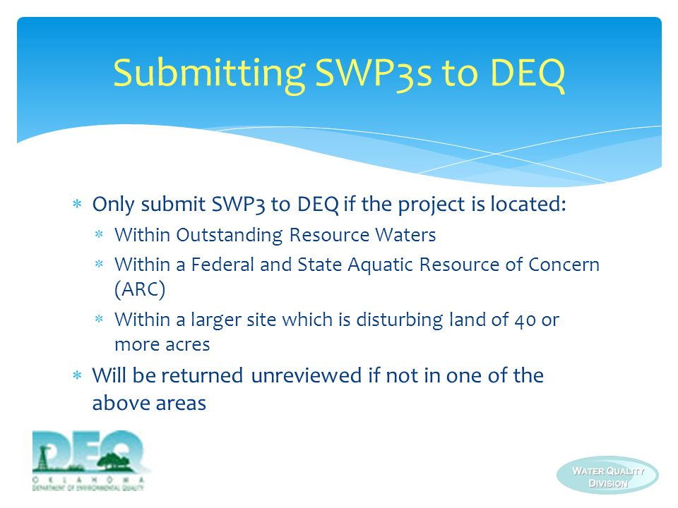Only submit SWP3 to DEQ if the project is located: Within Outstanding Resource Waters Within a Federal and State Aquatic Resource of Concern (ARC) Wit