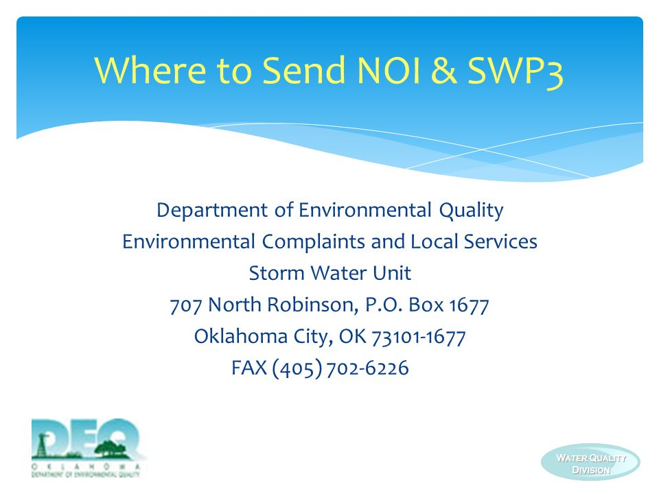 Department of Environmental Quality Environmental Complaints and Local Services Storm Water Unit 707 North Robinson, P.O. Box 1677 Oklahoma City, OK 7
