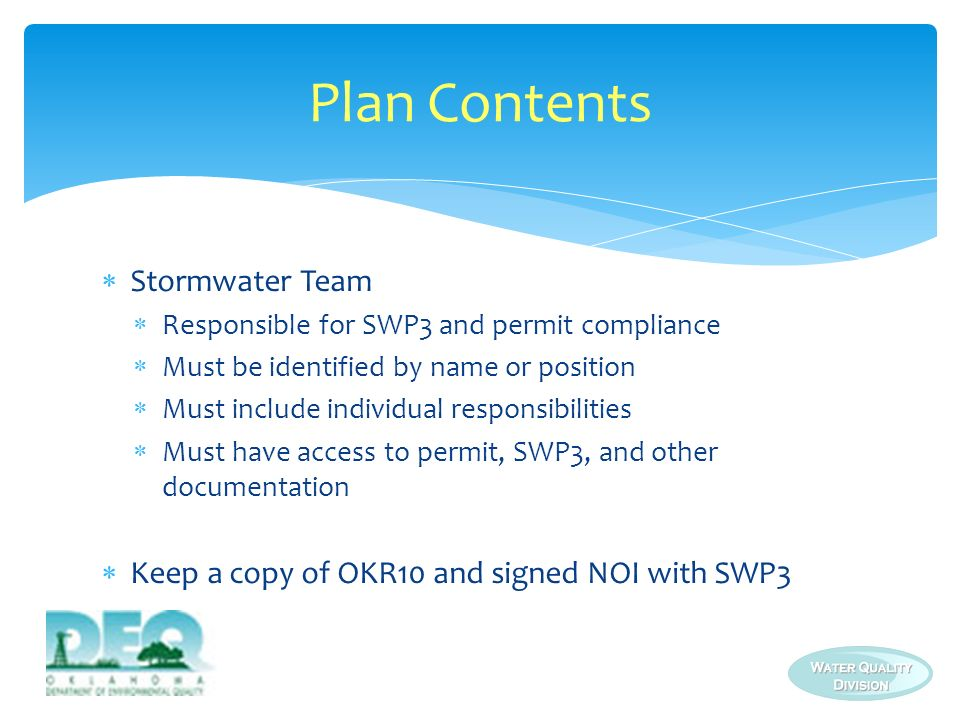 Stormwater Team Responsible for SWP3 and permit compliance Must be identified by name or position Must include individual responsibilities Must have a