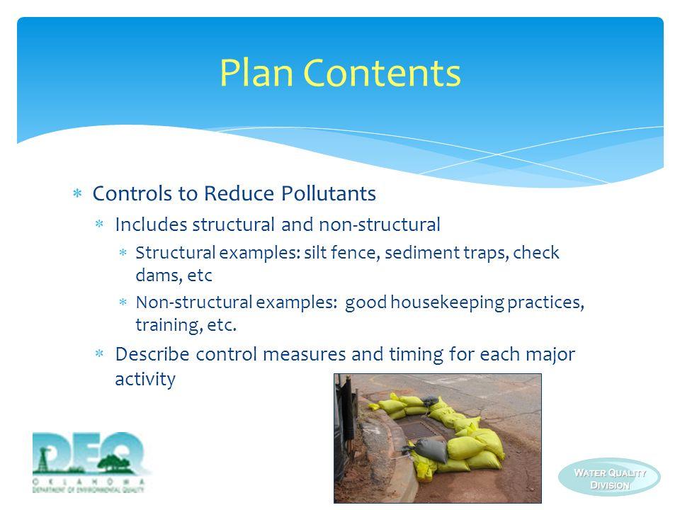Controls to Reduce Pollutants Includes structural and non-structural Structural examples: silt fence, sediment traps, check dams, etc Non-structural e