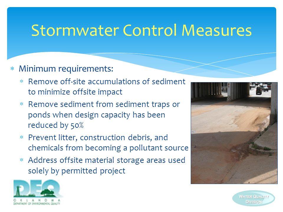 Minimum requirements: Remove off-site accumulations of sediment to minimize offsite impact Remove sediment from sediment traps or ponds when design ca