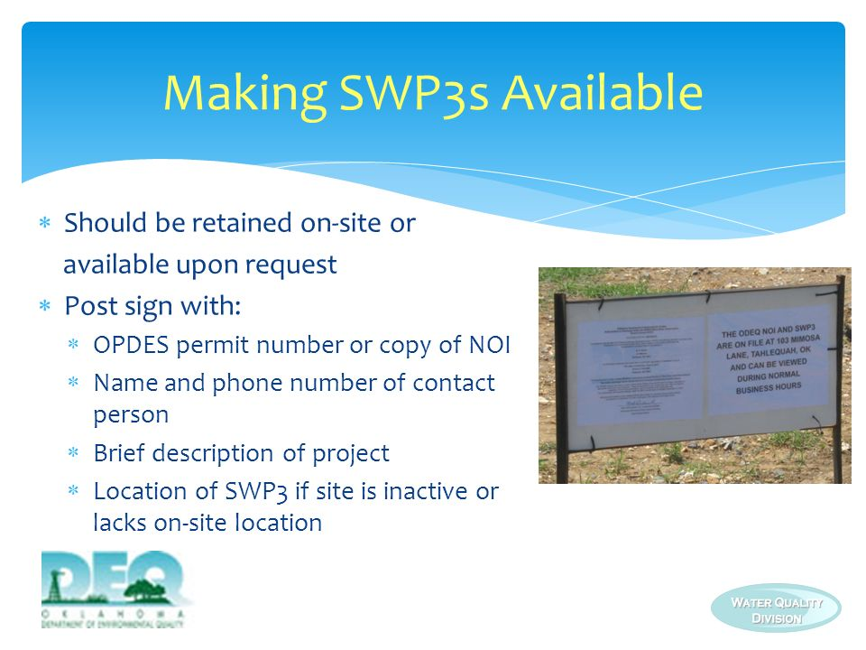 Should be retained on-site or available upon request Post sign with: OPDES permit number or copy of NOI Name and phone number of contact person Brief