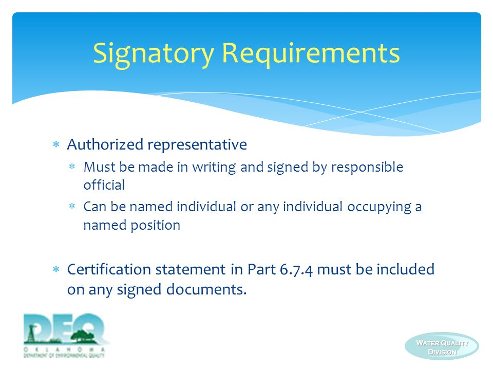 Authorized representative Must be made in writing and signed by responsible official Can be named individual or any individual occupying a named posit