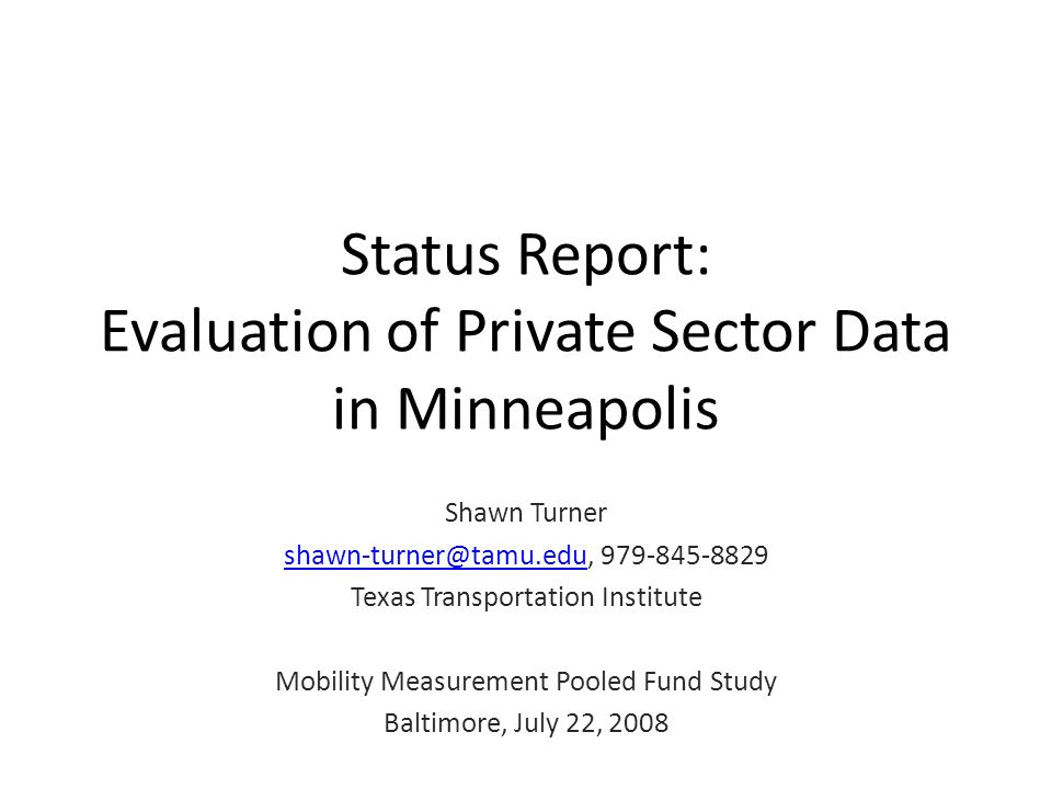 Status Report: Evaluation of Private Sector Data in Minneapolis Shawn Turner shawn-turner@tamu.edushawn-turner@tamu.edu, 979-845-8829 Texas Transporta