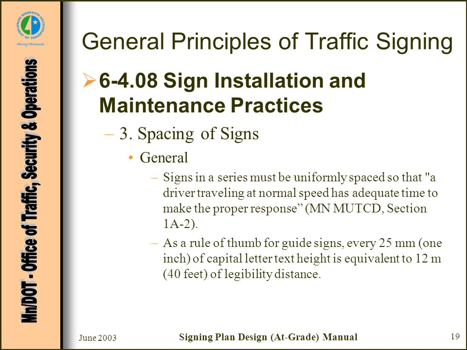 June 2003 Signing Plan Design (At-Grade) Manual 19 General Principles of Traffic Signing 6-4.08 Sign Installation and Maintenance Practices –3. Spacin