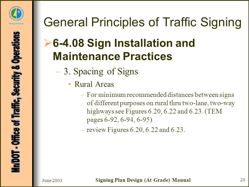 June 2003 Signing Plan Design (At-Grade) Manual 20 General Principles of Traffic Signing 6-4.08 Sign Installation and Maintenance Practices –3. Spacin
