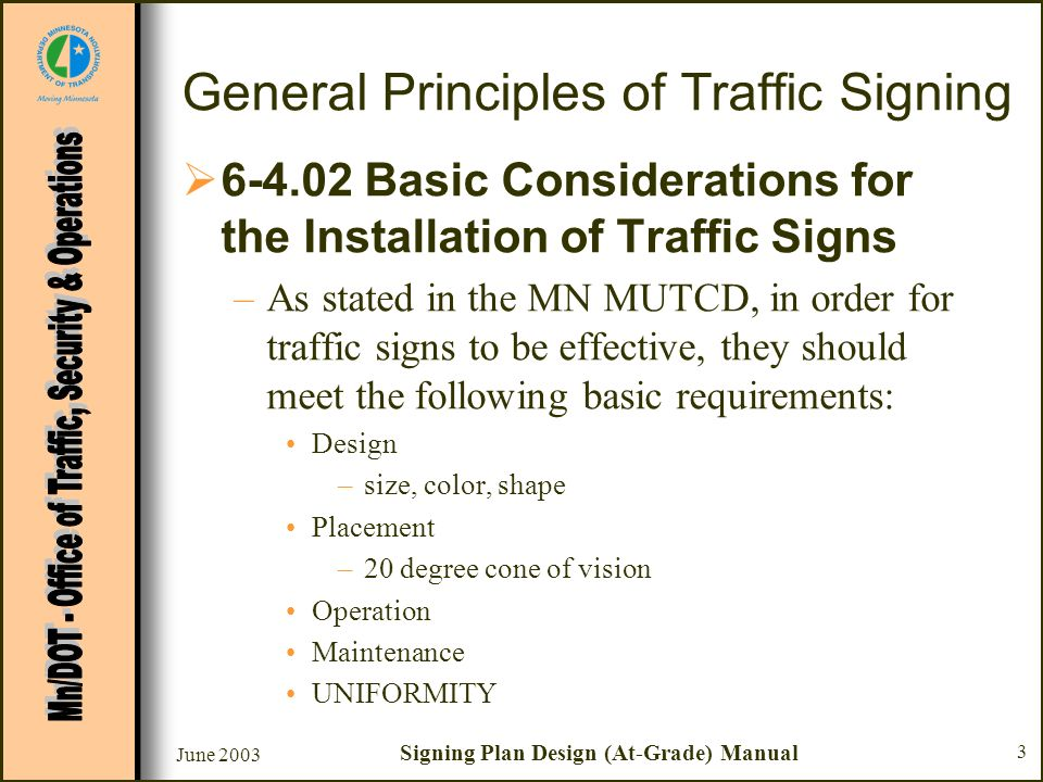 June 2003 Signing Plan Design (At-Grade) Manual 3 General Principles of Traffic Signing 6-4.02 Basic Considerations for the Installation of Traffic Si