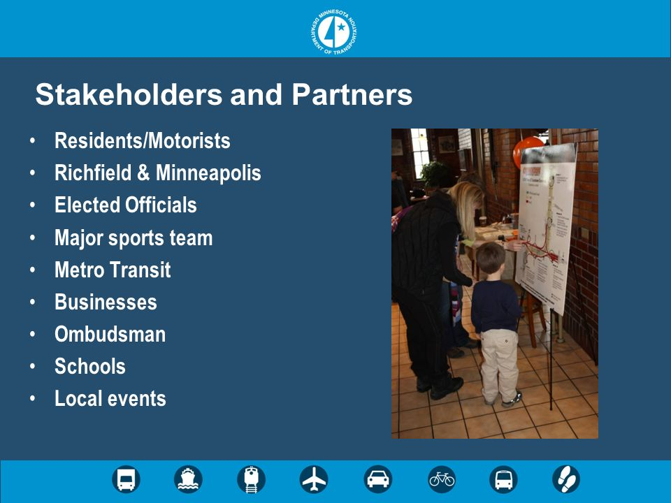 Residents/Motorists Richfield & Minneapolis Elected Officials Major sports team Metro Transit Businesses Ombudsman Schools Local events Stakeholders a