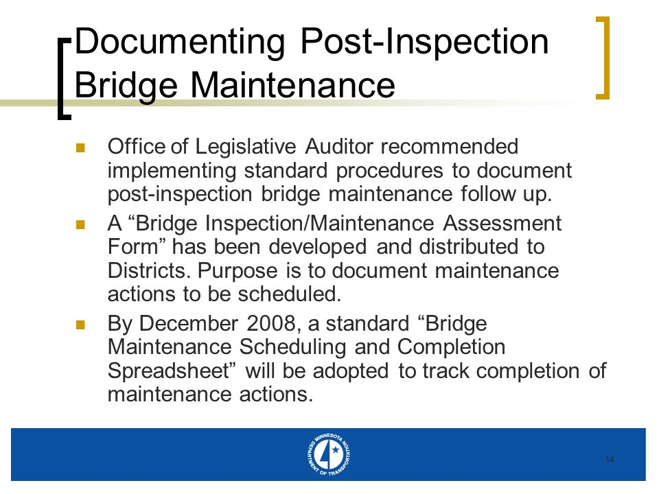 14 Documenting Post-Inspection Bridge Maintenance Office of Legislative Auditor recommended implementing standard procedures to document post-inspecti