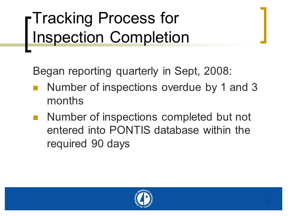 19 Tracking Process for Inspection Completion Began reporting quarterly in Sept, 2008: Number of inspections overdue by 1 and 3 months Number of inspe