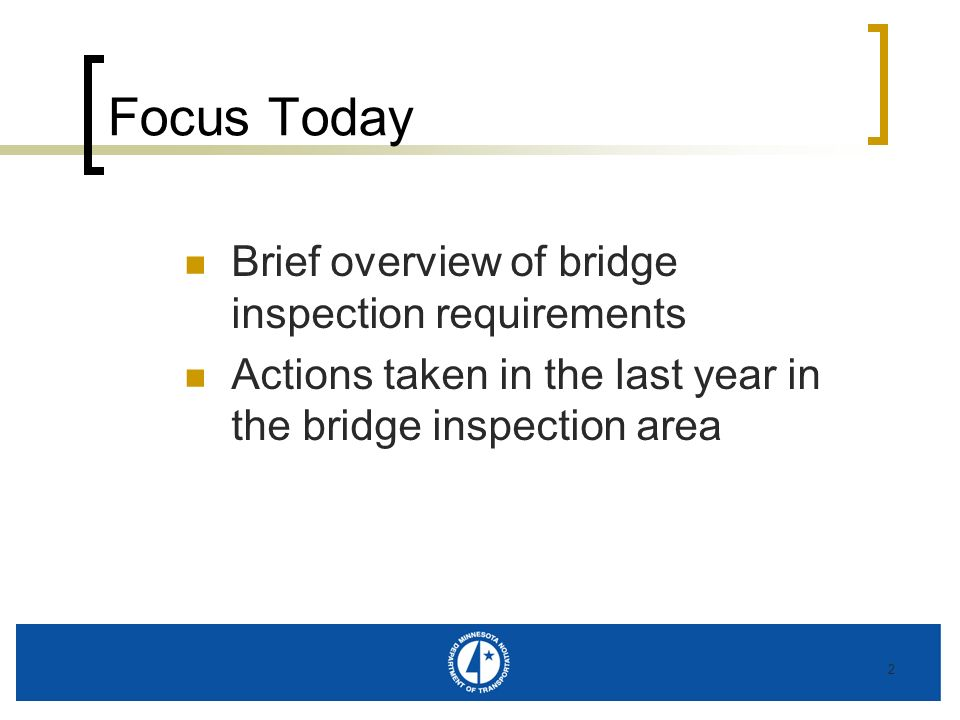 2 Focus Today Brief overview of bridge inspection requirements Actions taken in the last year in the bridge inspection area