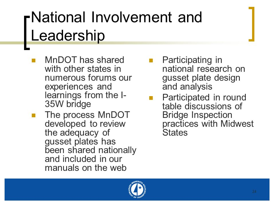 24 National Involvement and Leadership MnDOT has shared with other states in numerous forums our experiences and learnings from the I- 35W bridge The