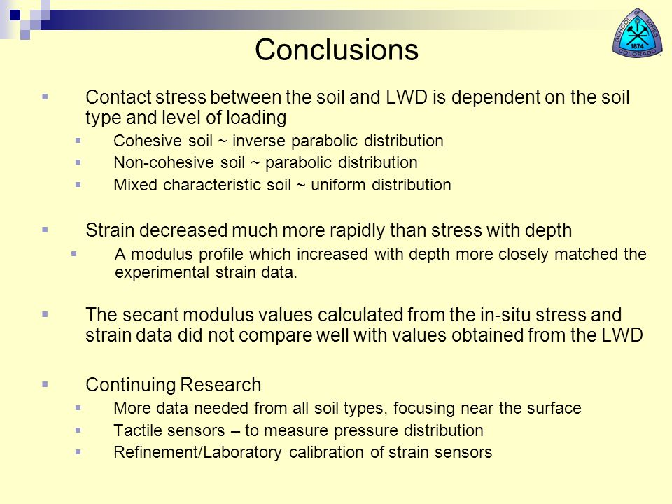 Conclusions Contact stress between the soil and LWD is dependent on the soil type and level of loading Cohesive soil ~ inverse parabolic distribution