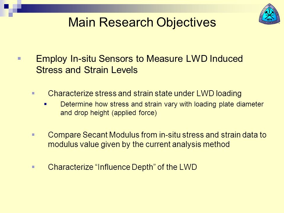 Main Research Objectives Employ In-situ Sensors to Measure LWD Induced Stress and Strain Levels Characterize stress and strain state under LWD loading