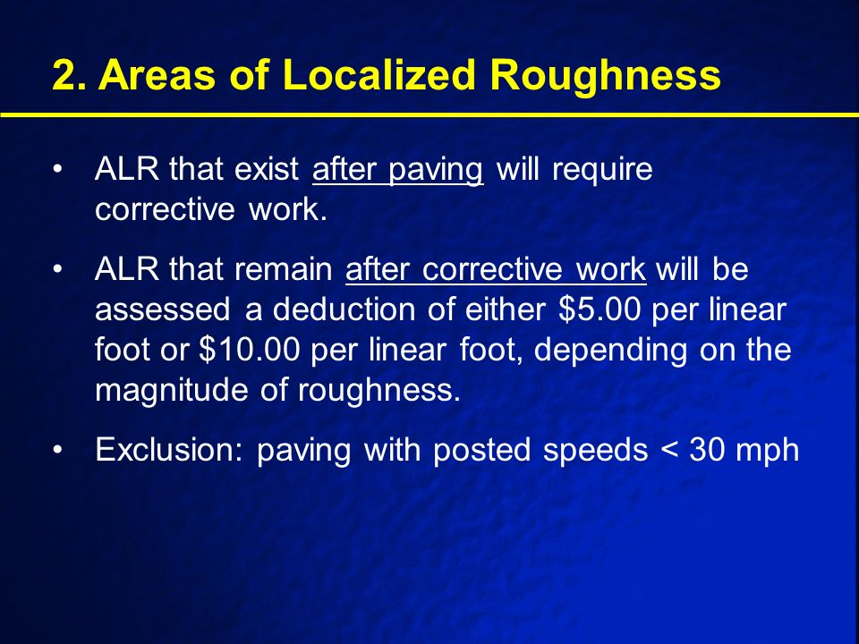 2. Areas of Localized Roughness ALR that exist after paving will require corrective work.
