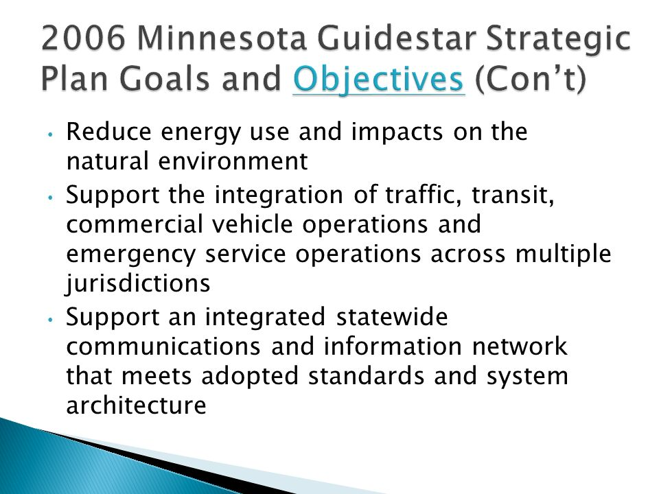 Reduce energy use and impacts on the natural environment Support the integration of traffic, transit, commercial vehicle operations and emergency service operations across multiple jurisdictions Support an integrated statewide communications and information network that meets adopted standards and system architecture