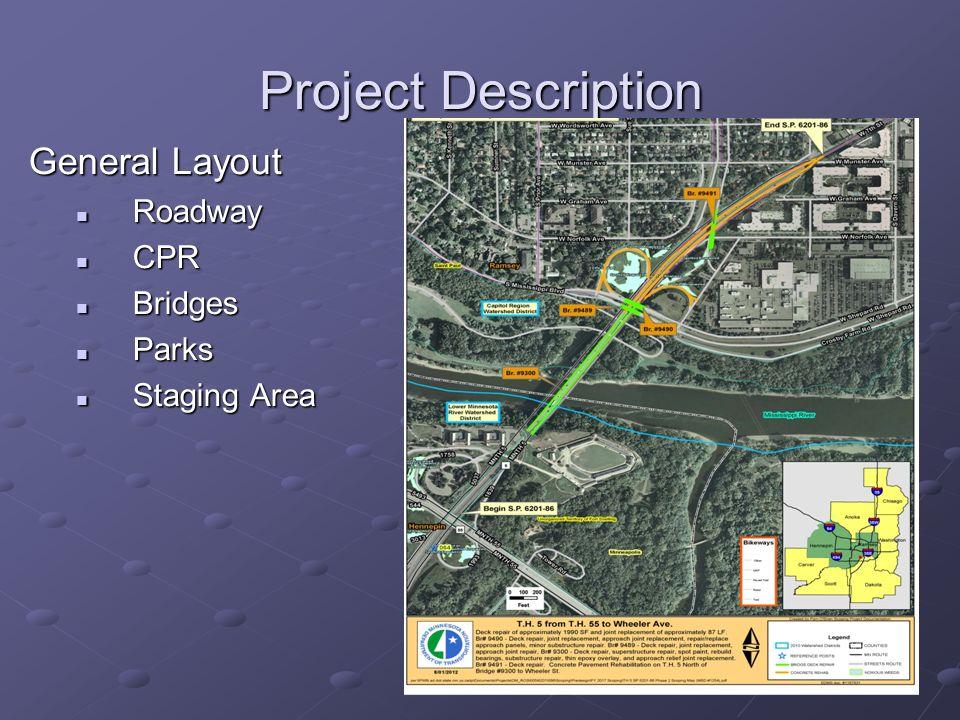 Project Description General Layout Roadway Roadway CPR CPR Bridges Bridges Parks Parks Staging Area Staging Area