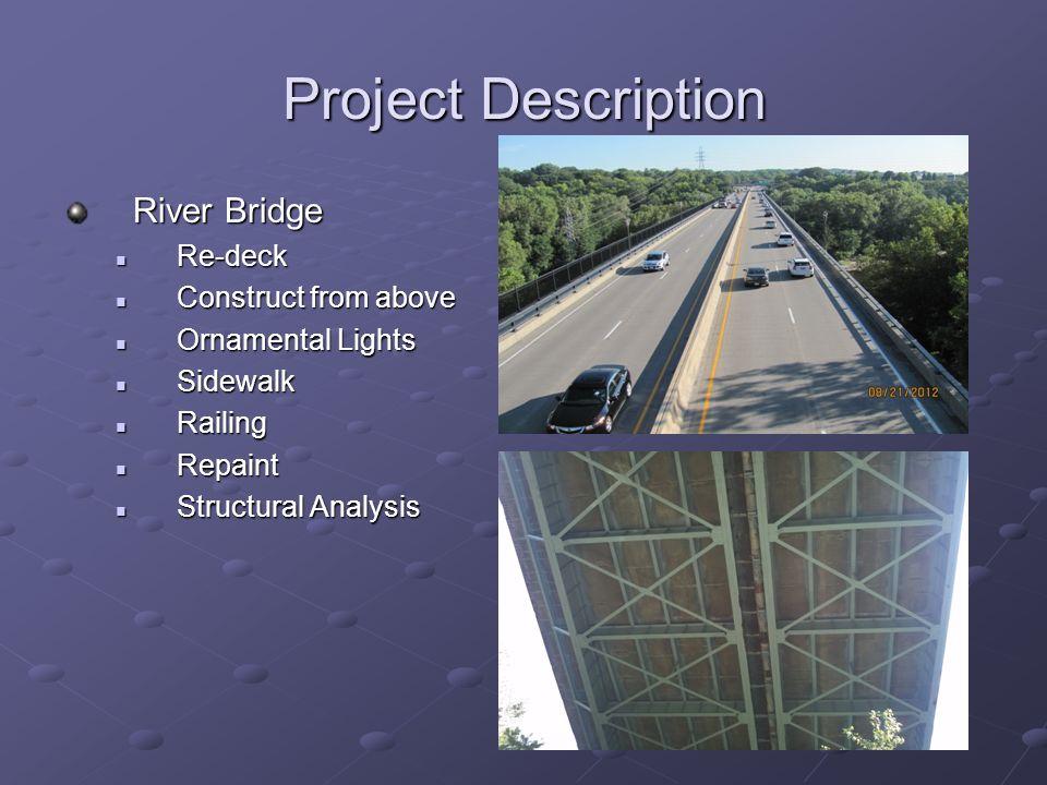 Project Description River Bridge Re-deck Re-deck Construct from above Construct from above Ornamental Lights Ornamental Lights Sidewalk Sidewalk Raili