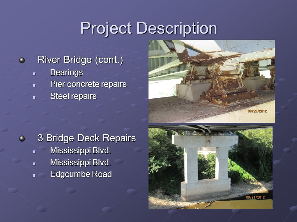 Project Description River Bridge (cont.) Bearings Bearings Pier concrete repairs Pier concrete repairs Steel repairs Steel repairs 3 Bridge Deck Repai
