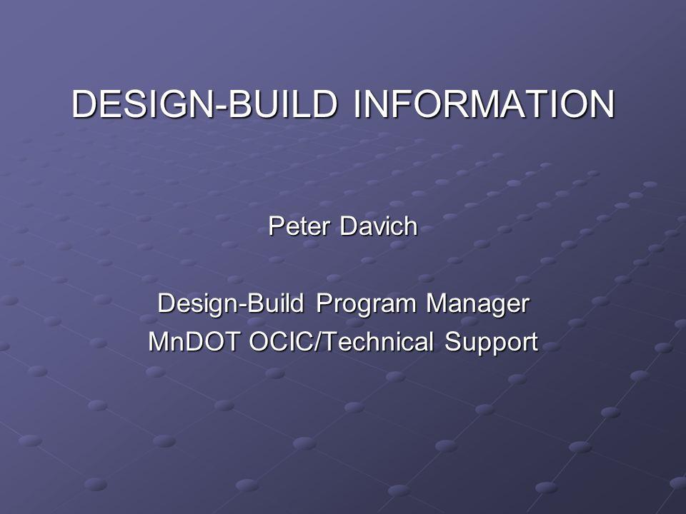 DESIGN-BUILD INFORMATION Peter Davich Design-Build Program Manager MnDOT OCIC/Technical Support