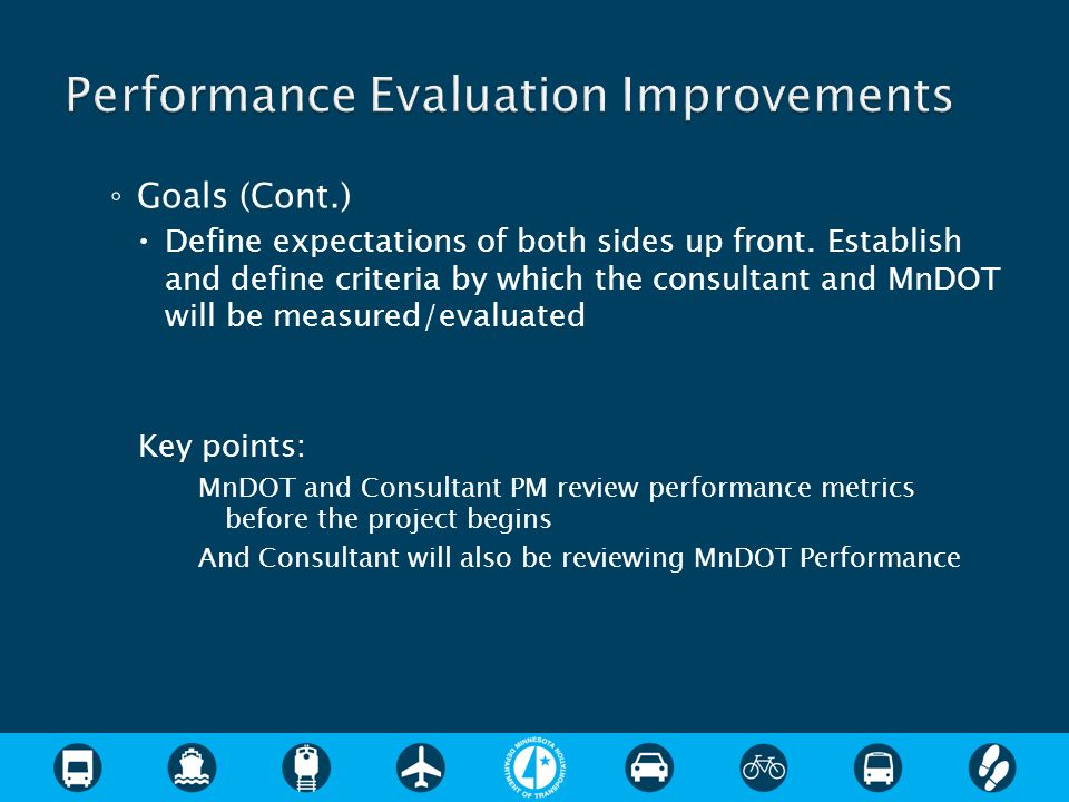 Goals (Cont.) Define expectations of both sides up front. Establish and define criteria by which the consultant and MnDOT will be measured/evaluated K