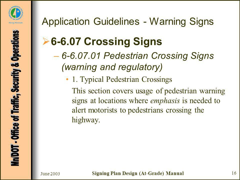 June 2003 Signing Plan Design (At-Grade) Manual 16 Application Guidelines - Warning Signs Crossing Signs – Pedestrian Crossing Signs (warning and regulatory) 1.