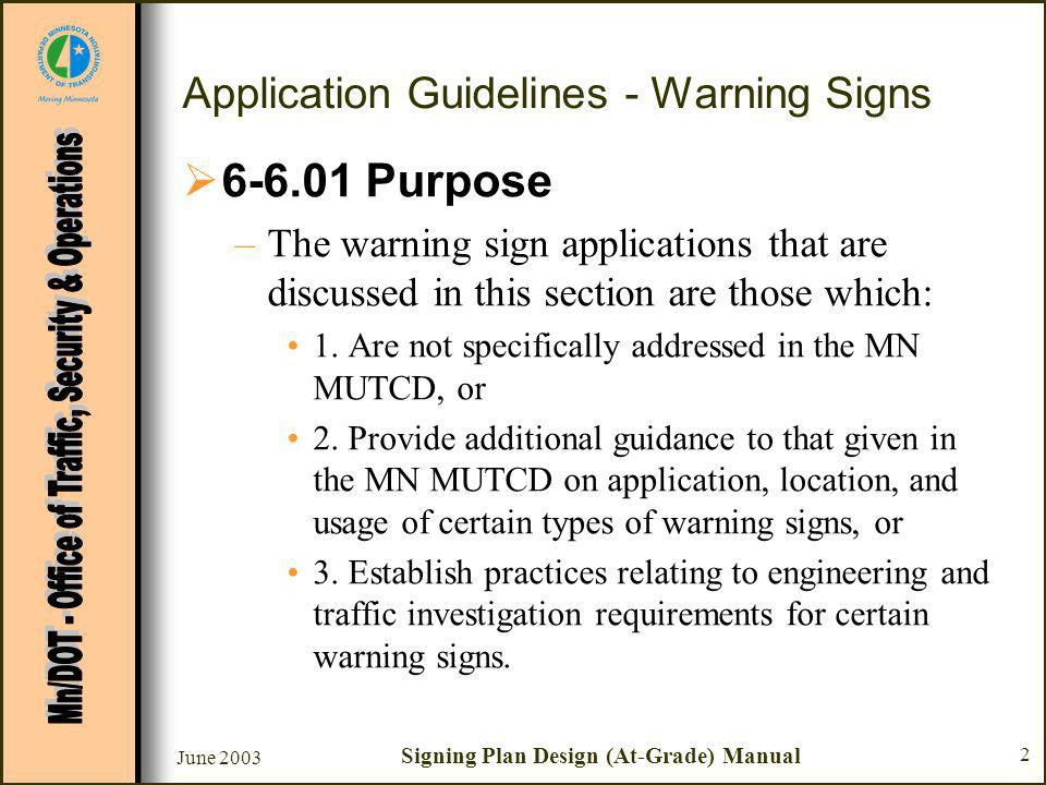 June 2003 Signing Plan Design (At-Grade) Manual 2 Application Guidelines - Warning Signs Purpose –The warning sign applications that are discussed in this section are those which: 1.
